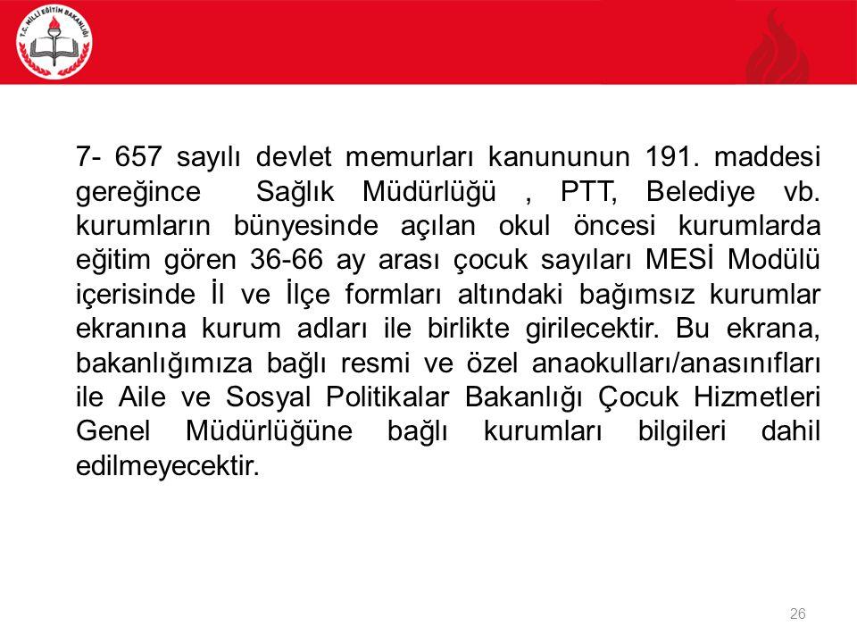 26 7- 657 sayılı devlet memurları kanununun 191. maddesi gereğince Sağlık Müdürlüğü, PTT, Belediye vb. kurumların bünyesinde açılan okul öncesi kuruml