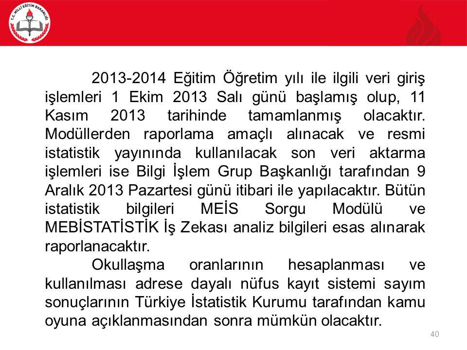 40 2013-2014 Eğitim Öğretim yılı ile ilgili veri giriş işlemleri 1 Ekim 2013 Salı günü başlamış olup, 11 Kasım 2013 tarihinde tamamlanmış olacaktır. M
