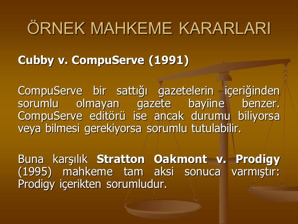 ÖRNEK MAHKEME KARARLARI Cubby v. CompuServe (1991) CompuServe bir sattığı gazetelerin içeriğinden sorumlu olmayan gazete bayiine benzer. CompuServe ed