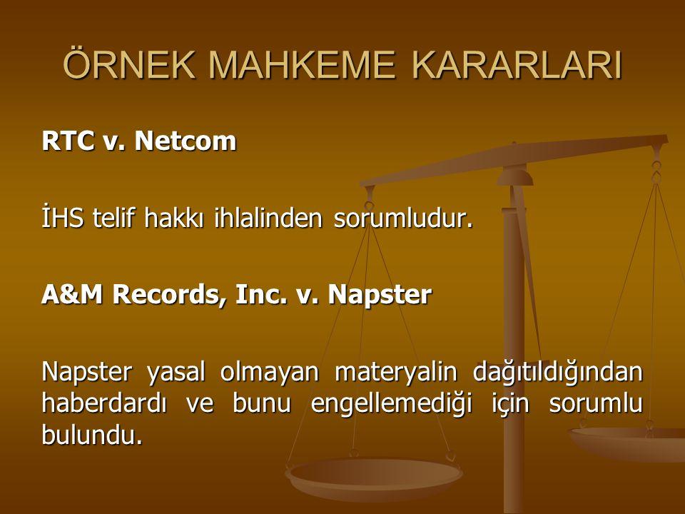 ÖRNEK MAHKEME KARARLARI RTC v. Netcom İHS telif hakkı ihlalinden sorumludur. A&M Records, Inc. v. Napster Napster yasal olmayan materyalin dağıtıldığı