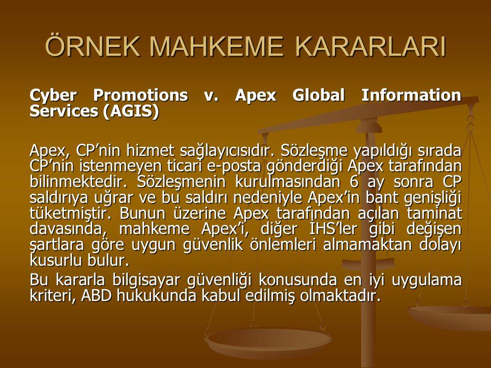 ÖRNEK MAHKEME KARARLARI Cyber Promotions v. Apex Global Information Services (AGIS) Apex, CP'nin hizmet sağlayıcısıdır. Sözleşme yapıldığı sırada CP'n