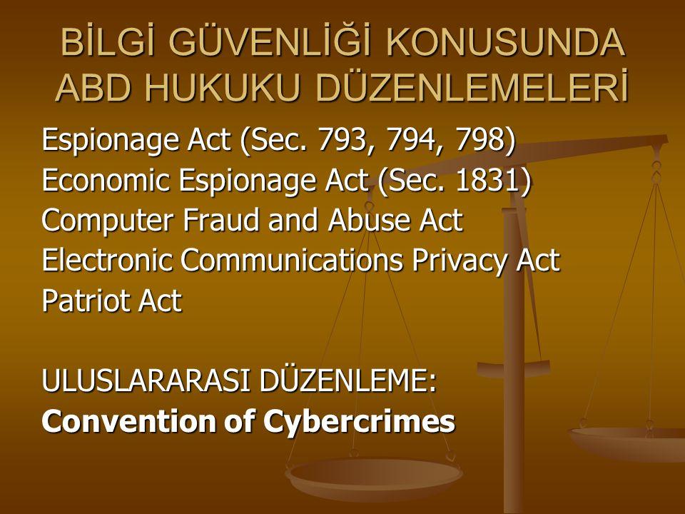 BİLGİ GÜVENLİĞİ KONUSUNDA ABD HUKUKU DÜZENLEMELERİ Espionage Act (Sec. 793, 794, 798) Economic Espionage Act (Sec. 1831) Computer Fraud and Abuse Act