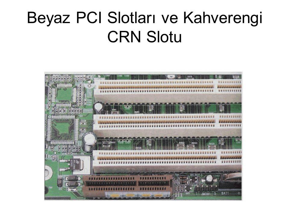 Beyaz PCI Slotları ve Kahverengi CRN Slotu
