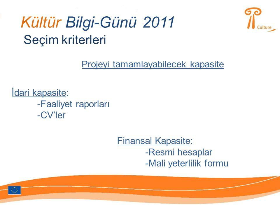 Kültür Bilgi-Günü 2011 Seçim kriterleri Projeyi tamamlayabilecek kapasite İdari kapasite: -Faaliyet raporları -CV'ler Finansal Kapasite: -Resmi hesaplar -Mali yeterlilik formu