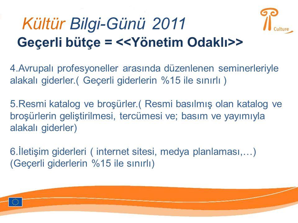 Kültür Bilgi-Günü 2011 Geçerli bütçe = > 4.Avrupalı profesyoneller arasında düzenlenen seminerleriyle alakalı giderler.( Geçerli giderlerin %15 ile sınırlı ) 5.Resmi katalog ve broşürler.( Resmi basılmış olan katalog ve broşürlerin geliştirilmesi, tercümesi ve; basım ve yayımıyla alakalı giderler) 6.İletişim giderleri ( internet sitesi, medya planlaması,…) (Geçerli giderlerin %15 ile sınırlı)