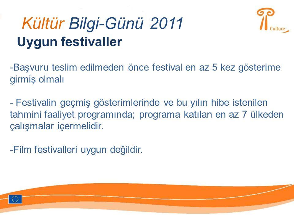 Kültür Bilgi-Günü 2011 Uygun festivaller -Başvuru teslim edilmeden önce festival en az 5 kez gösterime girmiş olmalı - Festivalin geçmiş gösterimlerinde ve bu yılın hibe istenilen tahmini faaliyet programında; programa katılan en az 7 ülkeden çalışmalar içermelidir.