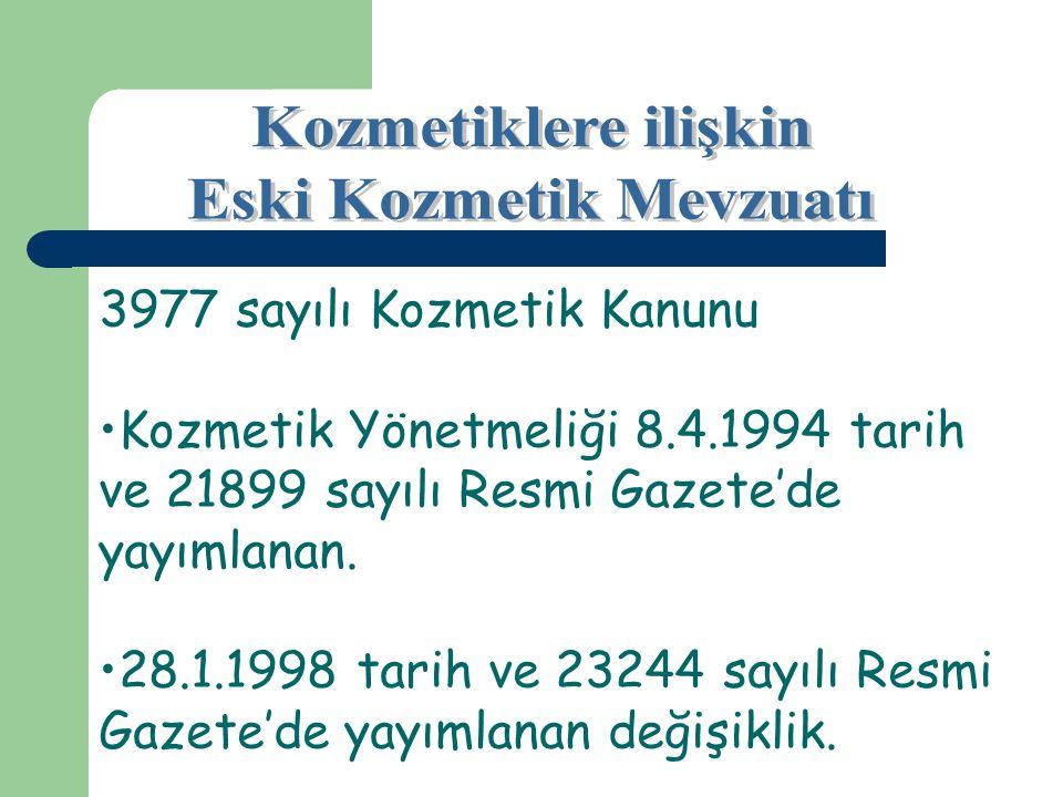 3977 sayılı Kozmetik Kanunu Kozmetik Yönetmeliği 8.4.1994 tarih ve 21899 sayılı Resmi Gazete'de yayımlanan. 28.1.1998 tarih ve 23244 sayılı Resmi Gaze
