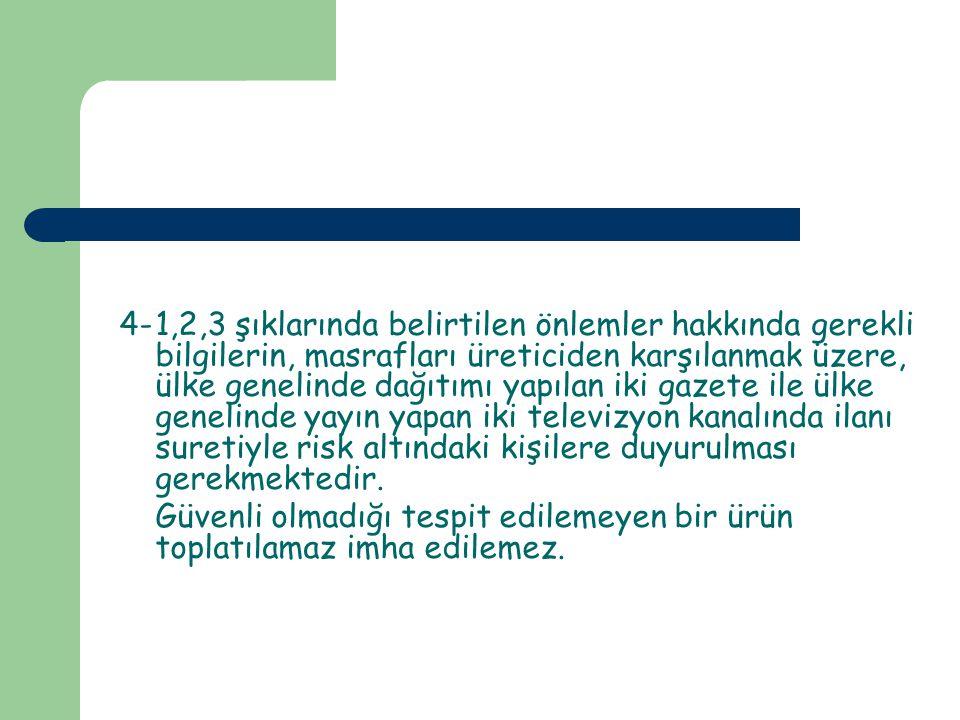 4-1,2,3 şıklarında belirtilen önlemler hakkında gerekli bilgilerin, masrafları üreticiden karşılanmak üzere, ülke genelinde dağıtımı yapılan iki gazet