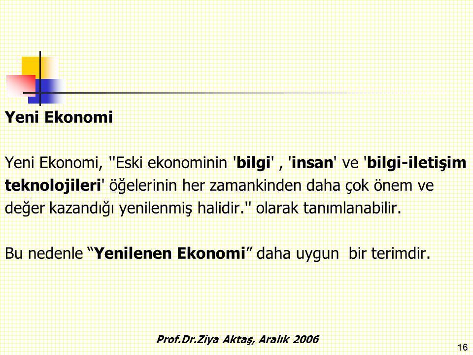 16 Yeni Ekonomi Yeni Ekonomi, ''Eski ekonominin 'bilgi', 'insan' ve 'bilgi-iletişim teknolojileri' öğelerinin her zamankinden daha çok önem ve değer k