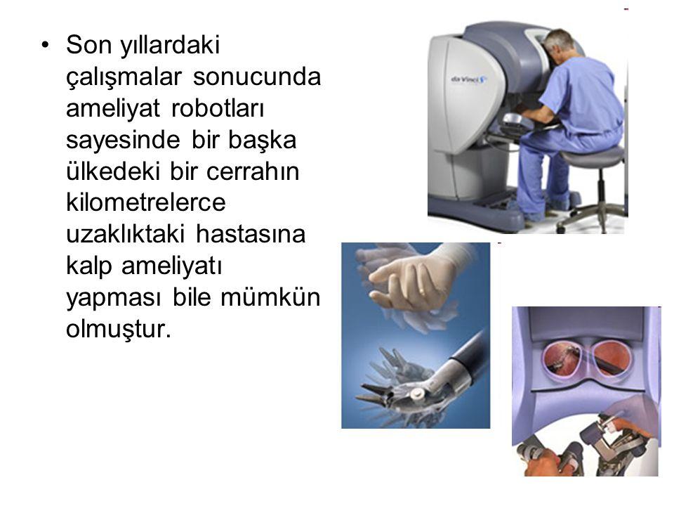 32 Son yıllardaki çalışmalar sonucunda ameliyat robotları sayesinde bir başka ülkedeki bir cerrahın kilometrelerce uzaklıktaki hastasına kalp ameliyat