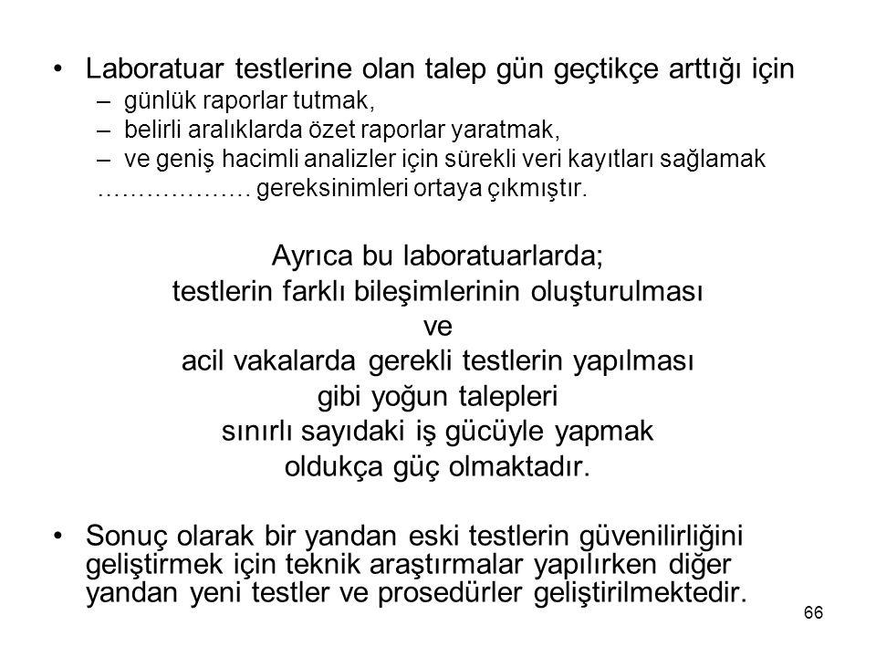 66 Laboratuar testlerine olan talep gün geçtikçe arttığı için –günlük raporlar tutmak, –belirli aralıklarda özet raporlar yaratmak, –ve geniş hacimli