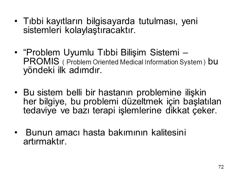 """72 Tıbbi kayıtların bilgisayarda tutulması, yeni sistemleri kolaylaştıracaktır. """"Problem Uyumlu Tıbbi Bilişim Sistemi – PROMIS ( Problem Oriented Medi"""