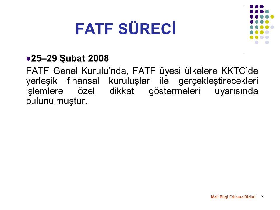 6 25–29 Şubat 2008 FATF Genel Kurulu'nda, FATF üyesi ülkelere KKTC'de yerleşik finansal kuruluşlar ile gerçekleştirecekleri işlemlere özel dikkat göstermeleri uyarısında bulunulmuştur.