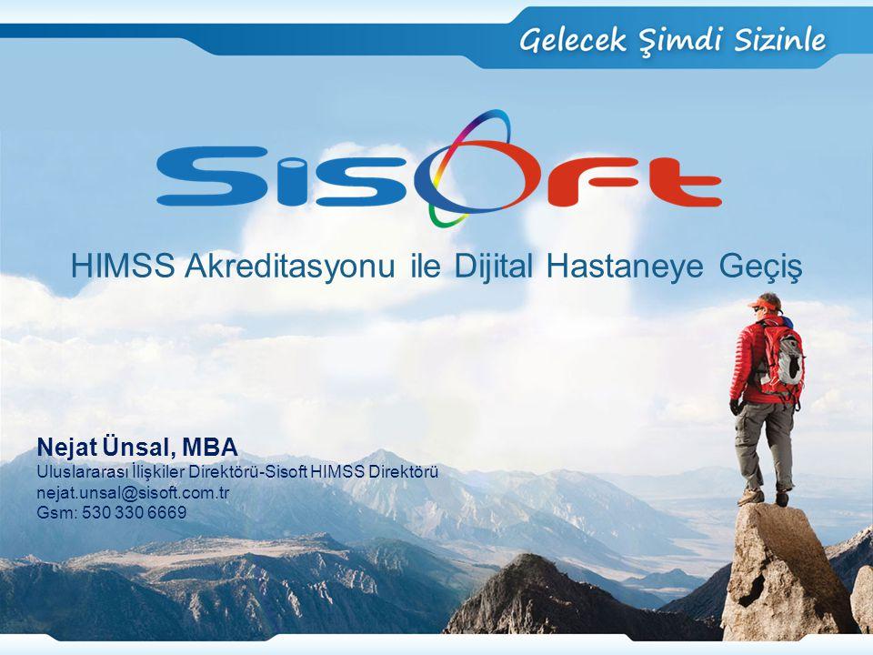 Nejat Ünsal, MBA Uluslararası İlişkiler Direktörü-Sisoft HIMSS Direktörü nejat.unsal@sisoft.com.tr Gsm: 530 330 6669 HIMSS Akreditasyonu ile Dijital Hastaneye Geçiş