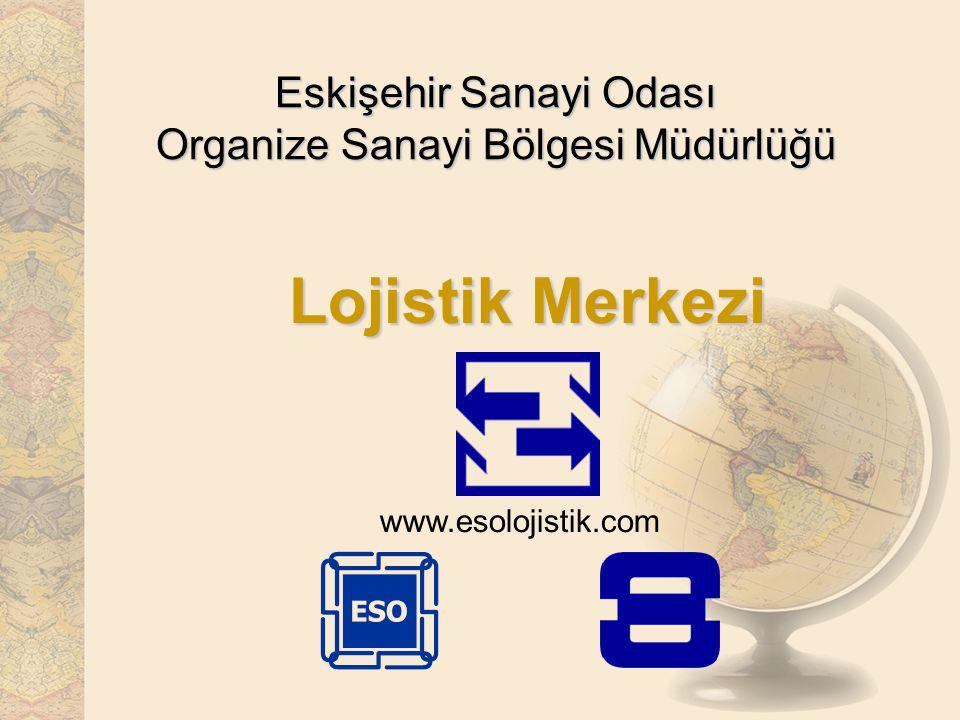 Eskişehir Sanayi Odası Organize Sanayi Bölgesi Müdürlüğü Lojistik Merkezi www.esolojistik.com
