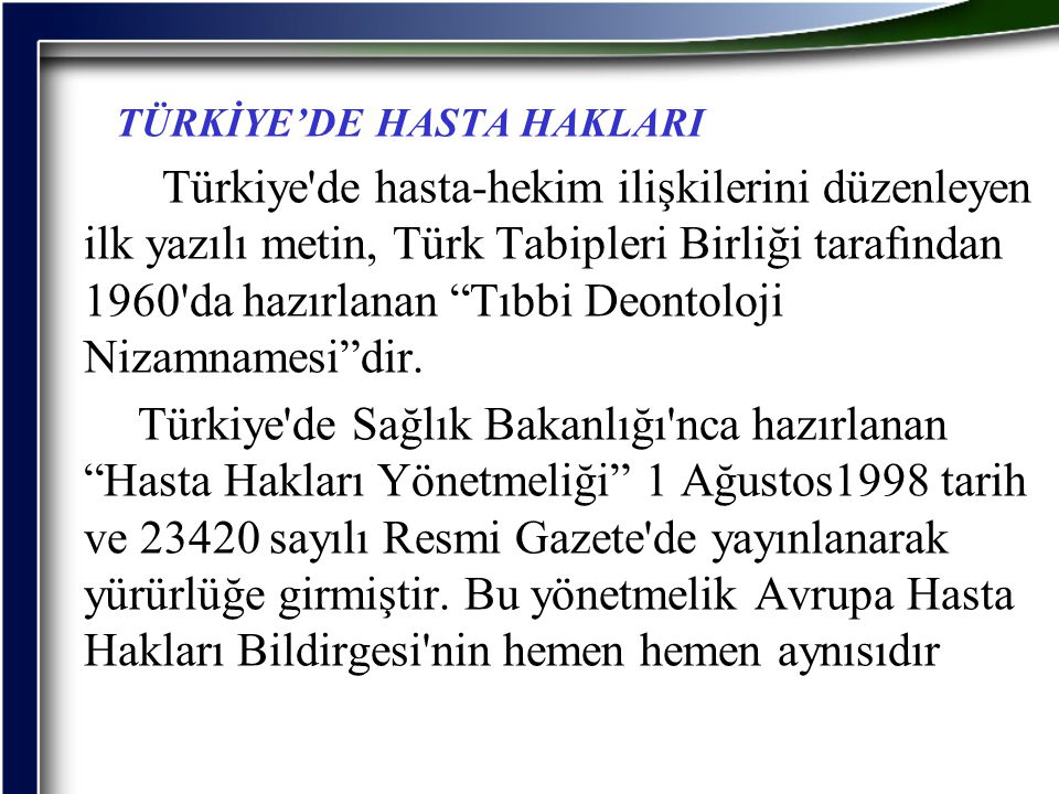 """TÜRKİYE'DE HASTA HAKLARI Türkiye'de hasta-hekim ilişkilerini düzenleyen ilk yazılı metin, Türk Tabipleri Birliği tarafından 1960'da hazırlanan """"Tıbbi"""