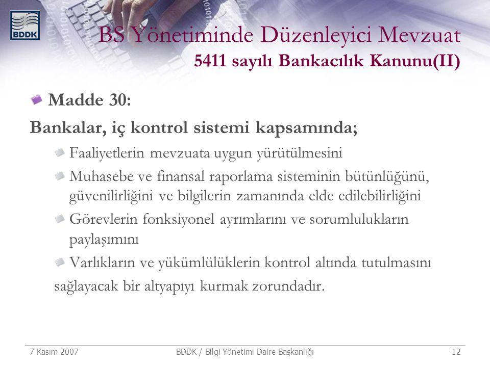 7 Kasım 2007 BDDK / Bilgi Yönetimi Daire Başkanlığı 12 BS Yönetiminde Düzenleyici Mevzuat 5411 sayılı Bankacılık Kanunu(II) Madde 30: Bankalar, iç kon