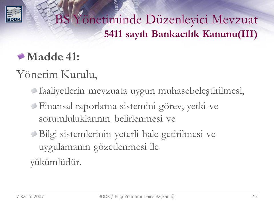 7 Kasım 2007 BDDK / Bilgi Yönetimi Daire Başkanlığı 13 BS Yönetiminde Düzenleyici Mevzuat 5411 sayılı Bankacılık Kanunu(III) Madde 41: Yönetim Kurulu,