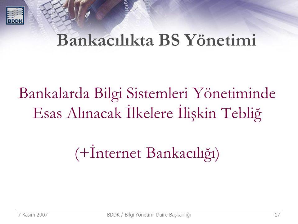 7 Kasım 2007 BDDK / Bilgi Yönetimi Daire Başkanlığı 17 Bankalarda Bilgi Sistemleri Yönetiminde Esas Alınacak İlkelere İlişkin Tebliğ (+İnternet Bankac