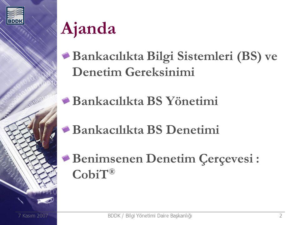 7 Kasım 2007 BDDK / Bilgi Yönetimi Daire Başkanlığı 2 Ajanda Bankacılıkta Bilgi Sistemleri (BS) ve Denetim Gereksinimi Bankacılıkta BS Yönetimi Bankac