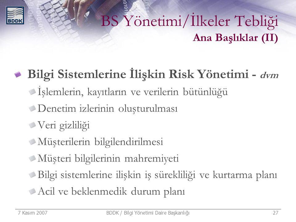 7 Kasım 2007 BDDK / Bilgi Yönetimi Daire Başkanlığı 27 BS Yönetimi/İlkeler Tebliği Ana Başlıklar (II) Bilgi Sistemlerine İlişkin Risk Yönetimi - dvm İ