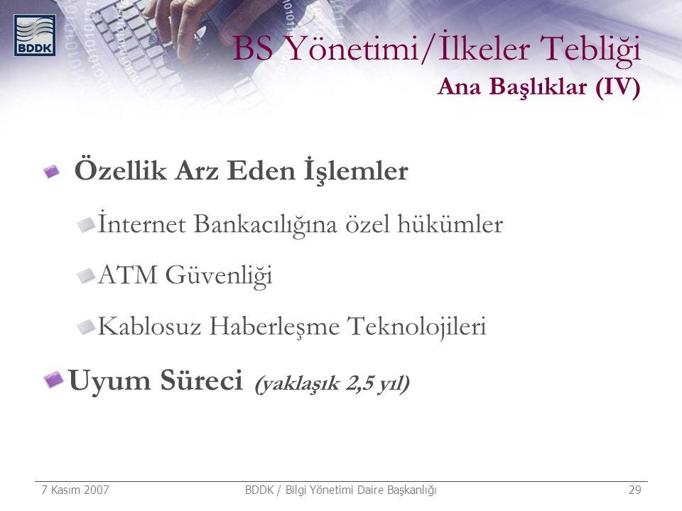 7 Kasım 2007 BDDK / Bilgi Yönetimi Daire Başkanlığı 29 BS Yönetimi/İlkeler Tebliği Ana Başlıklar (IV) Özellik Arz Eden İşlemler İnternet Bankacılığına