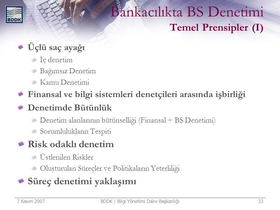 7 Kasım 2007 BDDK / Bilgi Yönetimi Daire Başkanlığı 33 Bankacılıkta BS Denetimi Temel Prensipler (I) Üçlü saç ayağı İç denetim Bağımsız Denetim Kamu D