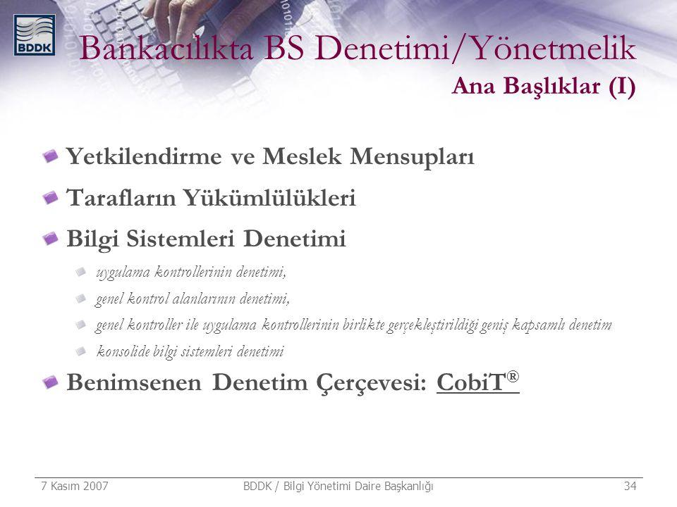 7 Kasım 2007 BDDK / Bilgi Yönetimi Daire Başkanlığı 34 Bankacılıkta BS Denetimi/Yönetmelik Ana Başlıklar (I) Yetkilendirme ve Meslek Mensupları Tarafl