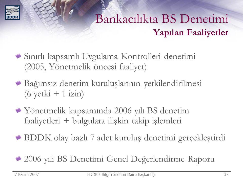 7 Kasım 2007 BDDK / Bilgi Yönetimi Daire Başkanlığı 37 Bankacılıkta BS Denetimi Yapılan Faaliyetler Sınırlı kapsamlı Uygulama Kontrolleri denetimi (20