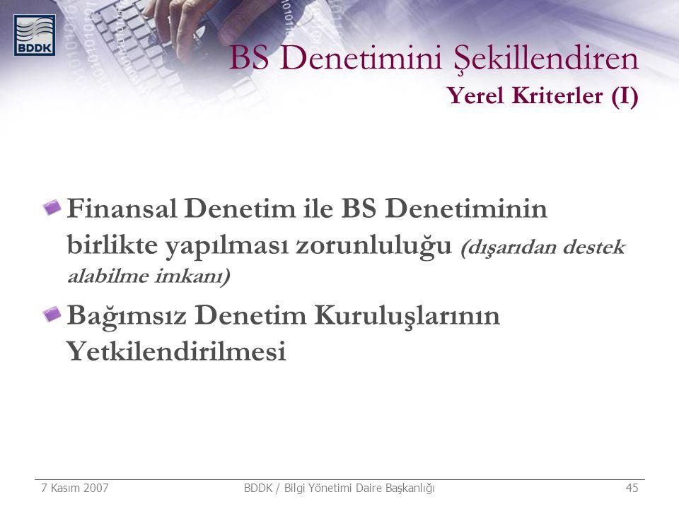 7 Kasım 2007 BDDK / Bilgi Yönetimi Daire Başkanlığı 45 BS Denetimini Şekillendiren Yerel Kriterler (I) Finansal Denetim ile BS Denetiminin birlikte ya