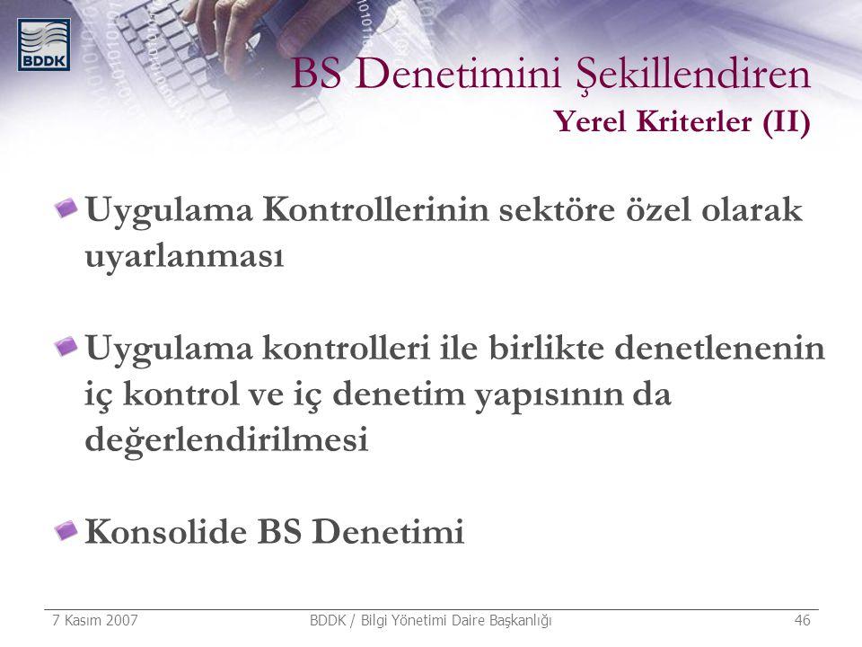 7 Kasım 2007 BDDK / Bilgi Yönetimi Daire Başkanlığı 46 BS Denetimini Şekillendiren Yerel Kriterler (II) Uygulama Kontrollerinin sektöre özel olarak uy