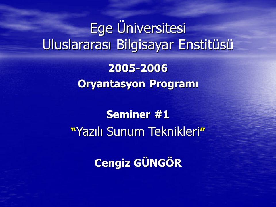 2005-2006 Oryantasyon Programı Seminer #1 Yazılı Sunum Teknikleri Cengiz GÜNGÖR Ege Üniversitesi Uluslararası Bilgisayar Enstitüsü