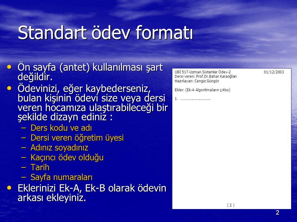 2 UBİ 517-Uzman Sistemler Ödev-2 01/12/2003 Dersi veren: Prof.Dr.Bahar Karaoğlan Hazırlayan: Cengiz Güngör Standart ödev formatı Ön sayfa (antet) kullanılması şart değildir.
