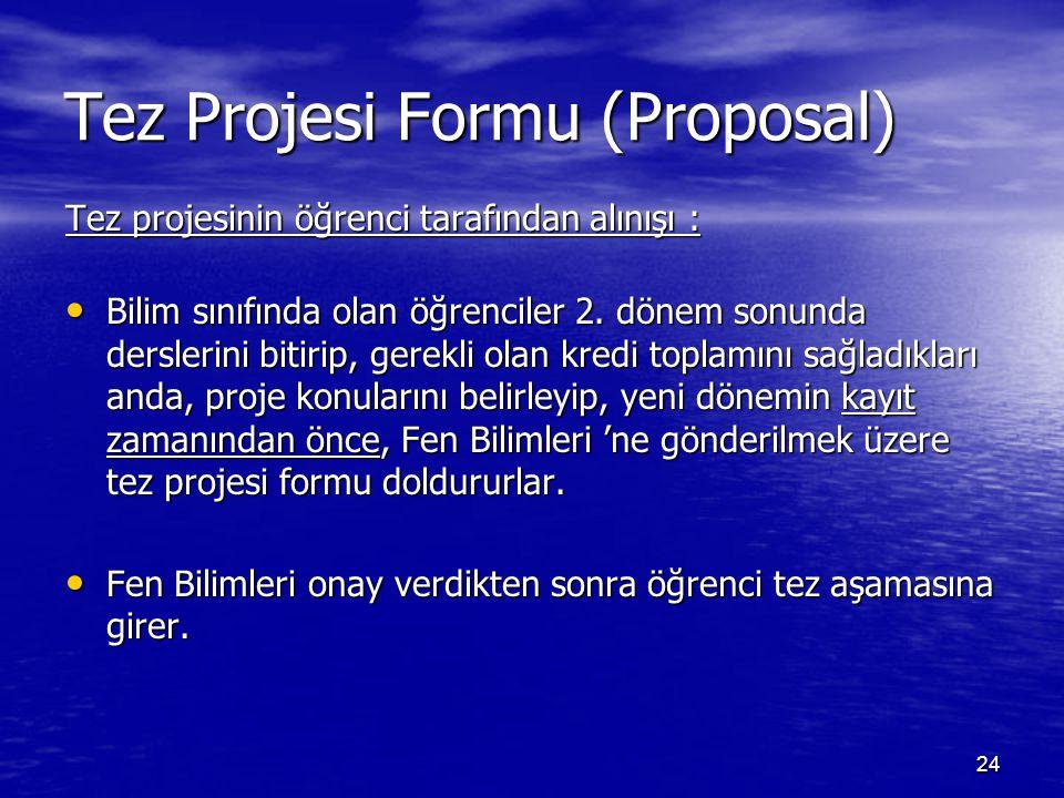 24 Tez Projesi Formu (Proposal) Tez projesinin öğrenci tarafından alınışı : Bilim sınıfında olan öğrenciler 2. dönem sonunda derslerini bitirip, gerek
