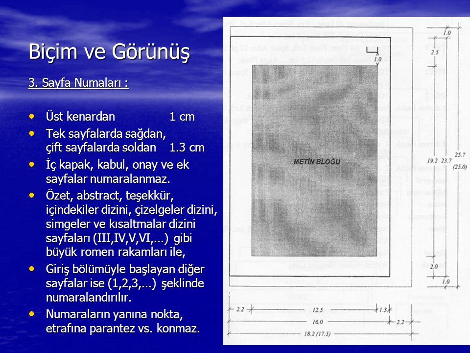 48 Biçim ve Görünüş 3. Sayfa Numaları : Üst kenardan 1 cm Üst kenardan 1 cm Tek sayfalarda sağdan, çift sayfalarda soldan1.3 cm Tek sayfalarda sağdan,