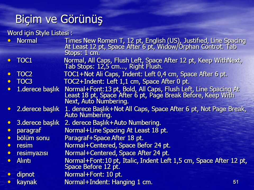 51 Biçim ve Görünüş Word için Style Listesi : NormalTimes New Romen T, 12 pt, English (US), Justifıed, Line Spacing At Least 12 pt, Space After 6 pt, Widow/Orphan Controt.