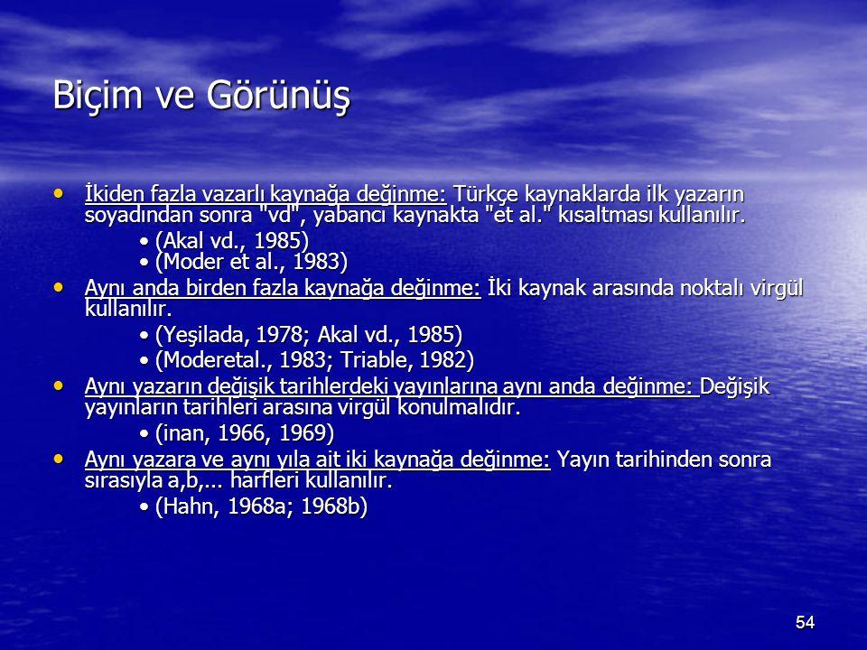 54 İkiden fazla vazarlı kaynağa değinme: Türkçe kaynaklarda ilk yazarın soyadından sonra vd , yabancı kaynakta et al. kısaltması kullanılır.