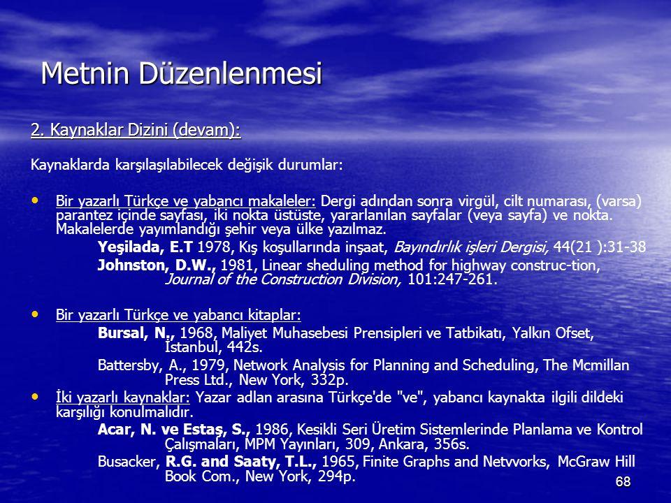 68 Metnin Düzenlenmesi 2. Kaynaklar Dizini (devam): Kaynaklarda karşılaşılabilecek değişik durumlar: Bir yazarlı Türkçe ve yabancı makaleler: Dergi ad