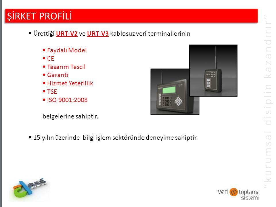 ŞİRKET PROFİLİ  Ürettiği URT-V2 ve URT-V3 kablosuz veri terminallerinin  Faydalı Model  CE  Tasarım Tescil  Garanti  Hizmet Yeterlilik  TSE  ISO 9001:2008 belgelerine sahiptir.