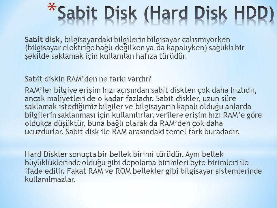 Sabit disk, bilgisayardaki bilgilerin bilgisayar çalışmıyorken (bilgisayar elektriğe bağlı değilken ya da kapalıyken) sağlıklı bir şekilde saklamak iç