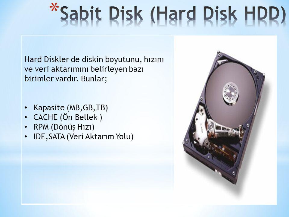 Hard Diskler de diskin boyutunu, hızını ve veri aktarımını belirleyen bazı birimler vardır. Bunlar; Kapasite (MB,GB,TB) CACHE (Ön Bellek ) RPM (Dönüş