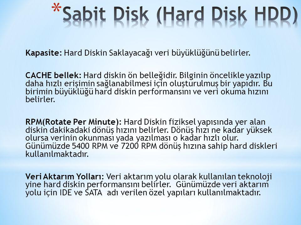 Kapasite: Hard Diskin Saklayacağı veri büyüklüğünü belirler. CACHE bellek: Hard diskin ön belleğidir. Bilginin öncelikle yazılıp daha hızlı erişimin s