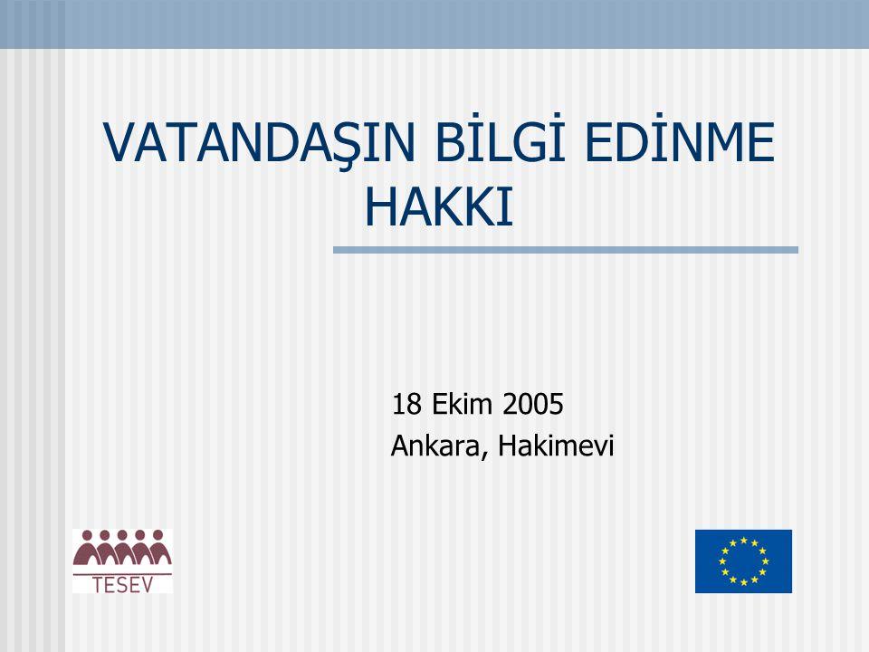VATANDAŞIN BİLGİ EDİNME HAKKI 18 Ekim 2005 Ankara, Hakimevi