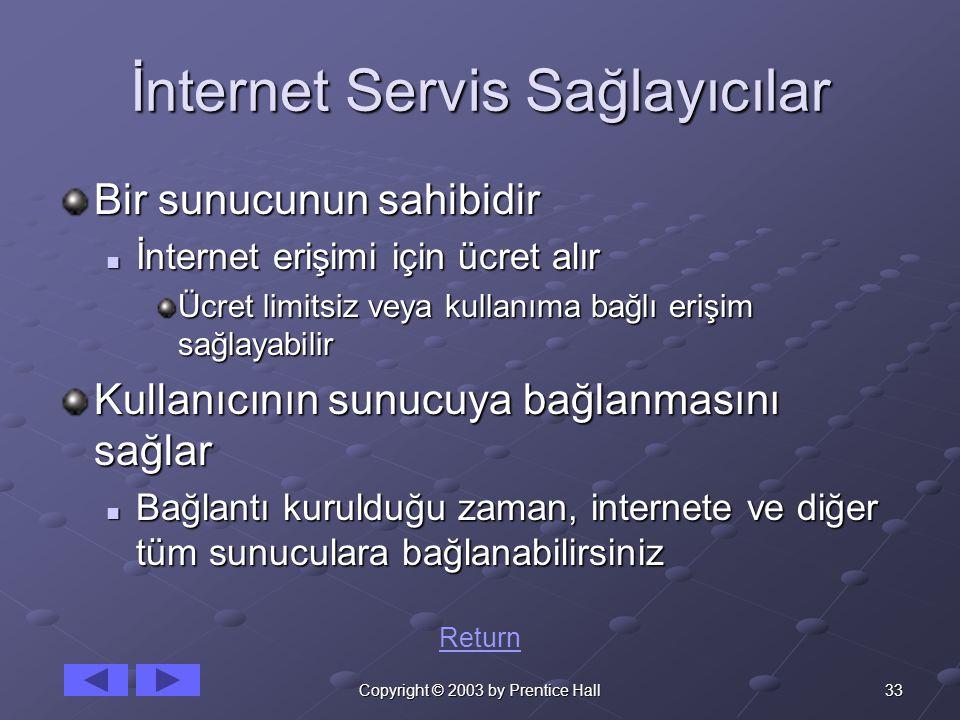 33Copyright © 2003 by Prentice Hall İnternet Servis Sağlayıcılar Bir sunucunun sahibidir İnternet erişimi için ücret alır İnternet erişimi için ücret