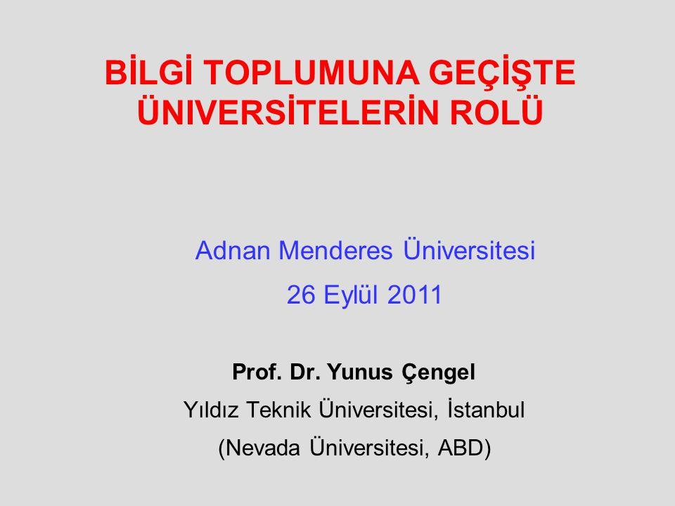BİLGİ TOPLUMUNA GEÇİŞTE ÜNIVERSİTELERİN ROLÜ Prof. Dr. Yunus Çengel Yıldız Teknik Üniversitesi, İstanbul (Nevada Üniversitesi, ABD) Adnan Menderes Üni