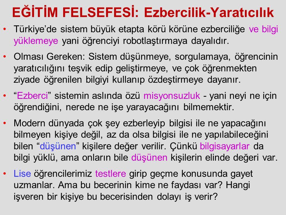 EĞİTİM FELSEFESİ: Ezbercilik-Yaratıcılık Türkiye'de sistem büyük etapta körü körüne ezberciliğe ve bilgi yüklemeye yani öğrenciyi robotlaştırmaya daya