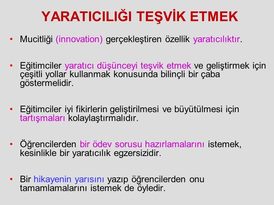 YARATICILIĞI TEŞVİK ETMEK Mucitliği (innovation) gerçekleştiren özellik yaratıcılıktır. Eğitimciler yaratıcı düşünceyi teşvik etmek ve geliştirmek içi