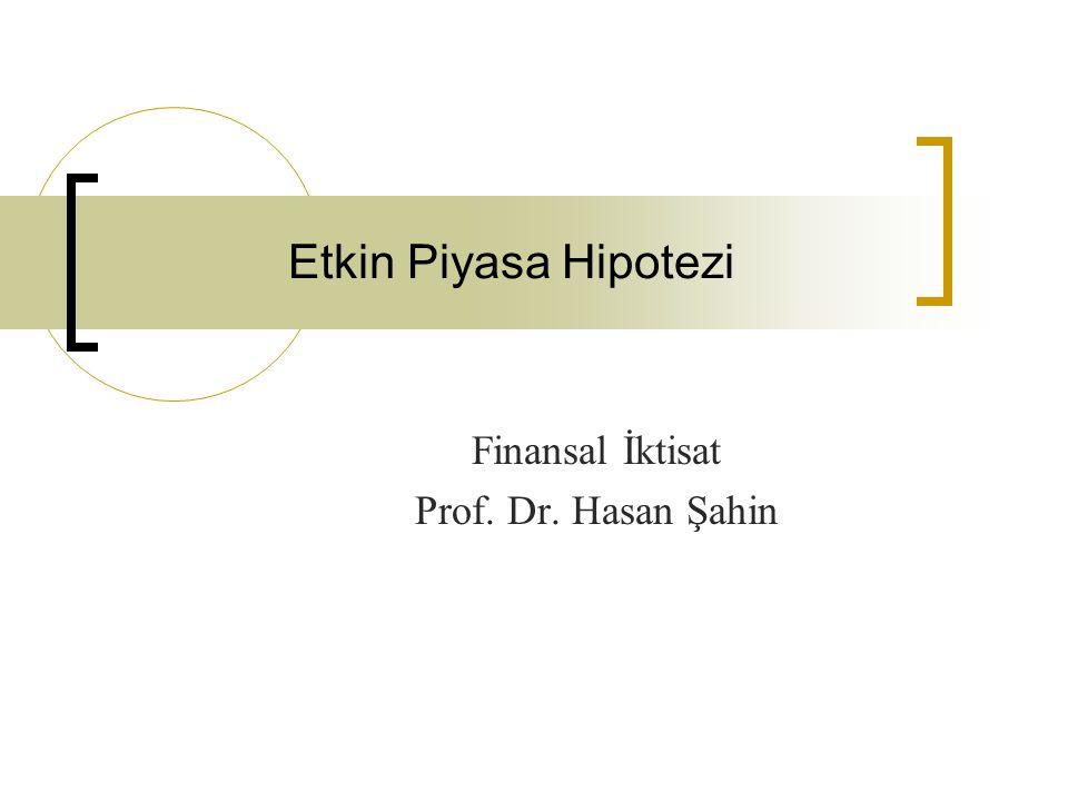 Etkin Piyasa Hipotezi Finansal İktisat Prof. Dr. Hasan Şahin