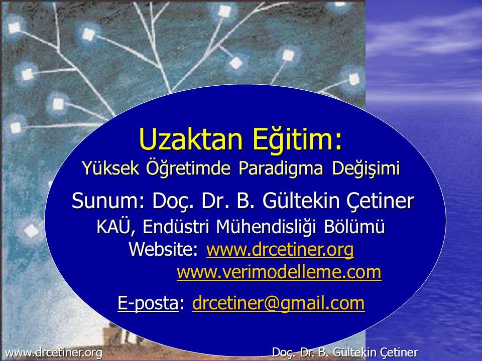 Uzaktan Eğitim: Yüksek Öğretimde Paradigma Değişimi Sunum: Doç. Dr. B. Gültekin Çetiner E-posta: drcetiner@gmail.com drcetiner@gmail.com www.drcetiner