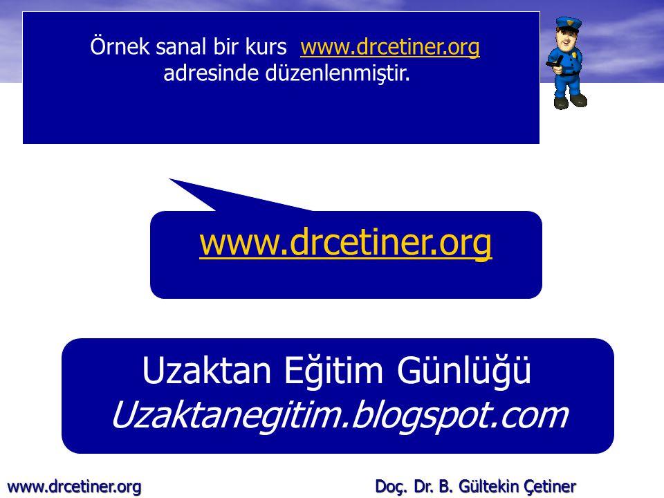 www.drcetiner.org Doç. Dr. B. Gültekin Çetiner Örnek sanal bir kurs www.drcetiner.orgwww.drcetiner.org adresinde düzenlenmiştir. www.drcetiner.org Uza